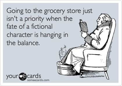 Going to the grocery story just isn't a priority when the fate of a fictional character is hanging in the balance.