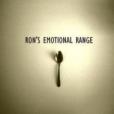 Just because you have the emotional range of teaspoon doesn't mean we all do!