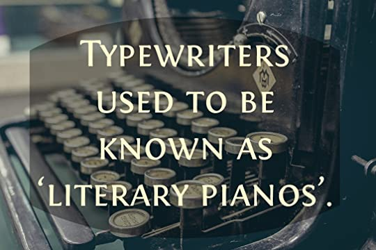Typewriters used to be known as 'literary pianos'.