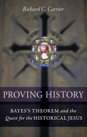 Cover of Richard Carrier's book Proving History. Illuminated stained glass Jesus in darkened room as peered at through a cross cut-out in an iron cathedral door. Title and author name below.