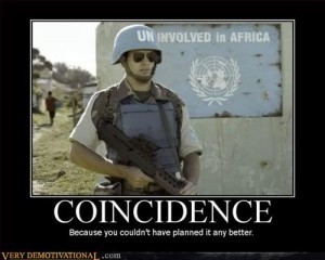 A demotivational poster meme, showing a UN soldier standing next to a UN sign in Africa that says Involved in Africa, but the soldier in the camera frame is standing right next to the front of the word, and the color of the letters and helmet match the colors on the sign exactly, so the sign appears to read Uninvolved in Africa. The byline says: Coincidence. Because you couldn't have planned it any better. Signed by the author, VeryDemotivational.com