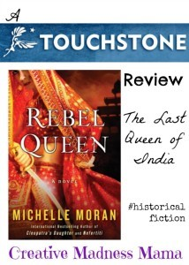Rebel Queen The Last Queen of India book review on Creative Madness Mama and guest post by Michelle Moran