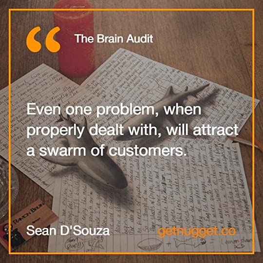 Even one problem, when properly dealt with, will attract a swarm of customers.