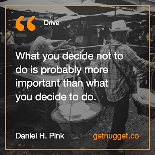 What you decide not to do is probably more important than what you decide to do.