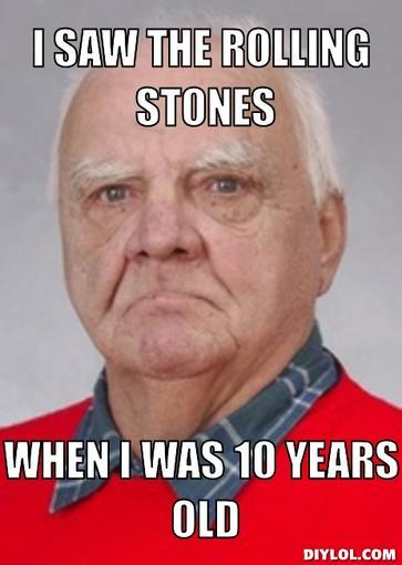 photo juhala-meme-generator-i-saw-the-rolling-stones-when-i-was-10-years-old-628aca_zpsn6uzeaef.jpg