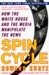 Spin Cycle How the White House and the Media Manipulate the News by Howard Kurtz