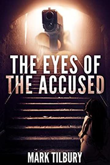 The Eyes of the Accused: A dark disturbing mystery thriller (The Ben Whittle Investigation Series Book 2) by [Tilbury, Mark]