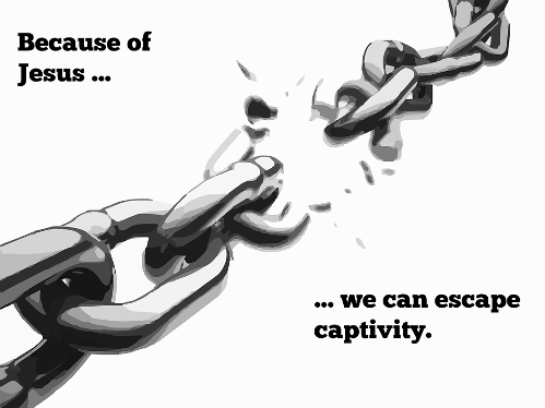Because of Jesus... we can escape captivity.