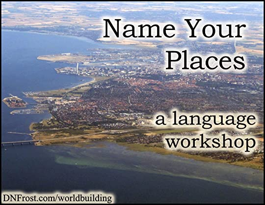 Name Your Places: how to create place-names http://www.dnfrost.com/2017/02/name-your-places-language-workshop.html #TotKW A worldbuilding workshop by D.N.Frost @DNFrost13 Part of a series.