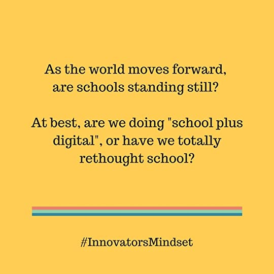 As the world moves forward, are schools standing still- At best, are we doing school plus digital, or have we totally rethought school- (1)
