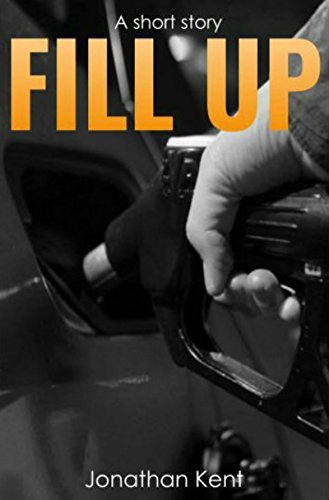 Fill up: A short suspense thriller by [Kent, Jonathan]