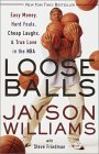Loose Balls: Easy Money, Hard Fouls, Cheap Laughs, & True Love in the NBA  by  Jayson Williams