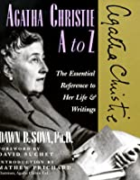 Agatha Christie A to Z: The Essential Reference to Her Life & Writings
