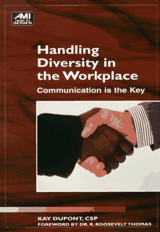 Handling Diversity in the Workplace: Communication is the Key Kay duPont