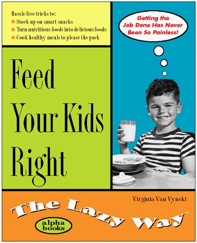 Feed Your Kids Right the Lazy Way Virginia Van Vynckt