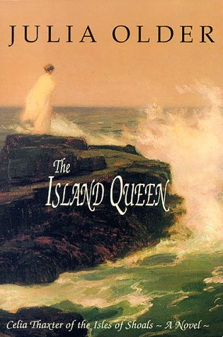 The Island Queen: Celia Thaxter of the Isles of Shoals  by  Julia Older