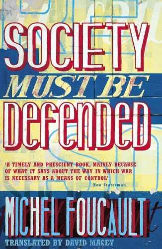 Society Must Be Defended: Lectures at the College de France, 1975-76 Michel Foucault