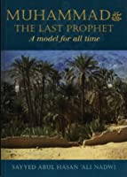 Muhammad ﷺ The Last Prophet: A Model For All Time