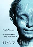 The Fragile Absolute: Or, Why the Christian Legacy Is Worth Fighting For?