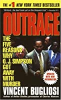 Outrage: The Five Reasons Why O.J. Simpson Got Away with Murder