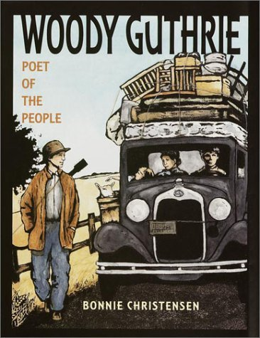 Woody Guthrie: Poet of the People  by  Bonnie Christensen