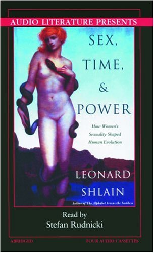 Sex, Time, and Power: How Womans Sexuality Changed the Course of Human Evolution Leonard Shlain