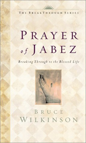 The Prayer of Jabez:  Breaking Through to the Blessed Life  by  Bruce H. Wilkinson