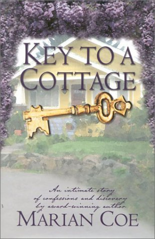 Key to a Cottage: An Intimate Story of Confessions and Discovery  by  Marian Coe