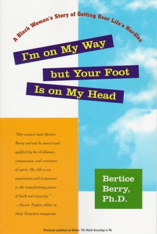 Im On My Way But Your Foot Is On My Head: A Black Womans Story of Getting Over Lifes Hurdles Bertice Berry