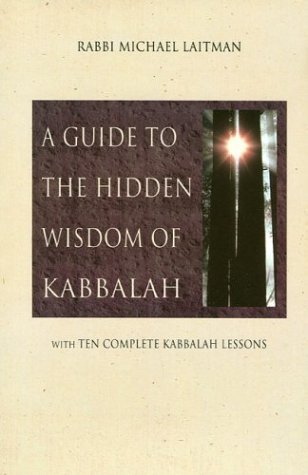 A Guide to the Hidden Wisdom of Kabbalah: With Ten Complete Kabbalah Lessons  by  Michael Laitman