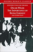 The Importance of Being Earnest and Other Plays (Oxford World's Classics) (The Importance of Being Earnest, Lady Windermere's Fan, A Woman of No Importance, An Ideal Husband, Salome)