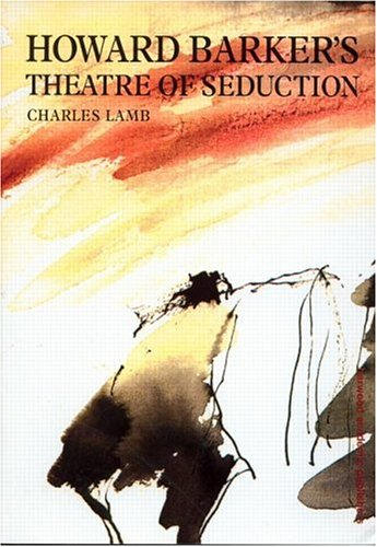 Howard Barkers Theatre of Seduction  by  Charles Lamb