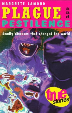 Plague and Pestilence: Deadly Diseases That Changed the World Margrete Lamond