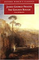 The Golden Bough: A Study in Magic and Religion: A New Abridgement