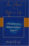 An Ethical Right to Life: A Formulation from a Buberian Dialogical Perspective  by  Manfred H. Vogel