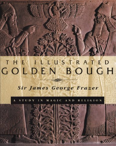 The Illustrated Golden Bough: A Study in Magic and Religion  by  James George Frazer