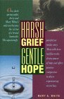 Harsh Grief, Gentle Hope  by  Mary A. White