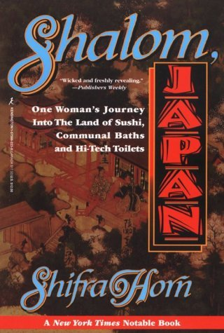 Shalom Japan: A Sabras Five Years in the Land of the Rising Sun Shifra Horn