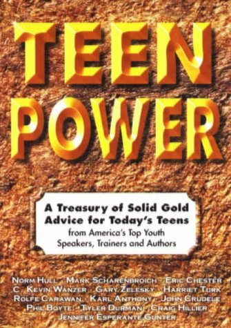 Teen Power: A Treasury of Solid Gold Advice for Todays Teens : From Americas Top Youth Speakers, Trainers and Authors  by  Norm Hull