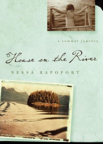 House on the River: A Summer Journey Nessa Rapoport