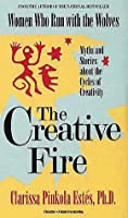 The Creative Fire: Myths and Stories About the Cycles of Creativity (Illustrated Living History Series)