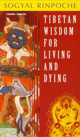 Tibetan Wisdom for Living and Dying Sogyal Rinpoche