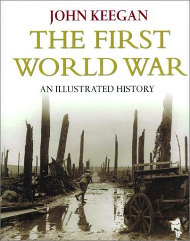 First World War:Illustrated Edition  by  John Keegan