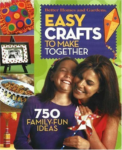 Easy Crafts to Make Together: 750 Family-Fun Ideas Carol Field Dahlstrom