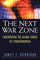The Next War Zone: Confronting the Global Threat of Cyberterrorism: Confronting the Global Threat of Cyberterrorism