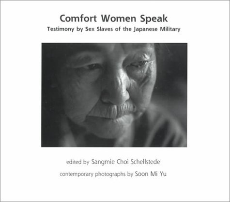 Comfort Women Speak: Testimony Sex Slaves of the Japanese Military: Includes New United Nations Human Rights Report (Science and Human Rights Series, 1) by Sangmie Choi Schellstede