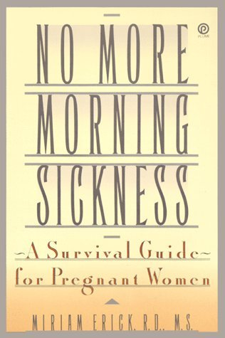 No More Morning Sickness: A Survival Guide for Pregnant Women  by  Miriam Erick