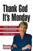Thank God It's Monday: How To Build A Motivating Workplace