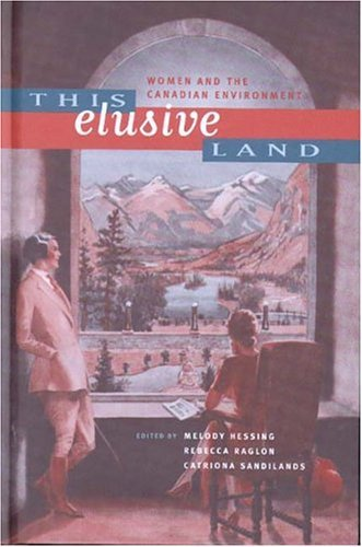 This Elusive Land: Women and the Canadian Environment Catriona Sandilands