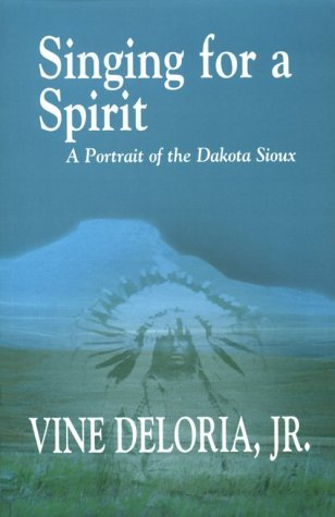 Singing for a Spirit: A Portrait of the Dakota Sioux  by  Vine Deloria Jr.